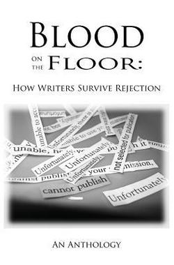 http://www.amazon.com/Blood-Floor-Writers-Survive-Rejection/dp/0985319763/ref=sr_1_1?ie=UTF8&qid=1420151431&sr=8-1&keywords=blood+on+the+floor